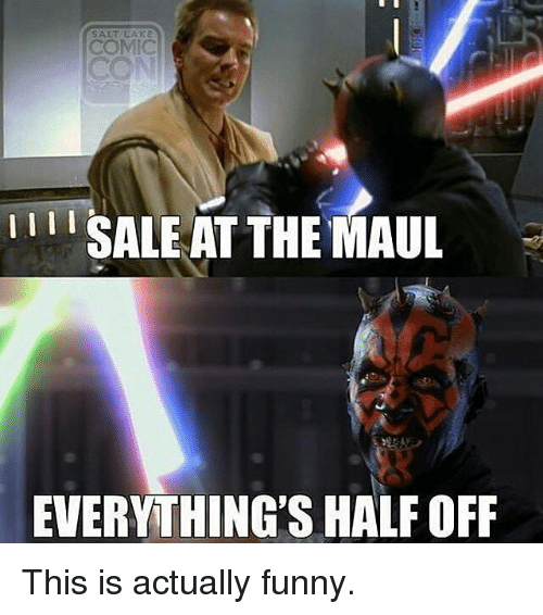 Everything Is Funny Meme : I li sale at the maul everything s half off this is