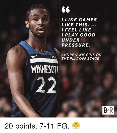 7/11, Pressure, and Under Pressure: I LIKE GAMES  LIKE THIS.  I FEEL LIKE  I PLAY GOOD  UNDER  PRESSURE  ANDREW WIGGINS ON  THE PLAYOFF STAGE  争fitbit  MINNESOT  B R 20 points. 7-11 FG. 😤