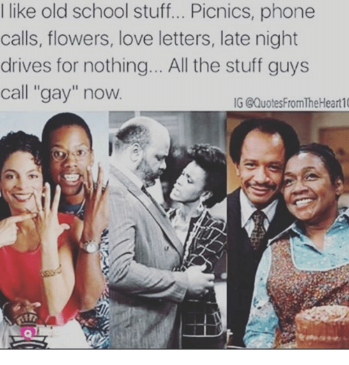 """late night: I like old school stuff... Picnics, phone  calls, flowers, love letters, late night  drives for nothing... All the stuff guys  call """"gay"""" now  IG @Quotes FromTheHeart 10"""
