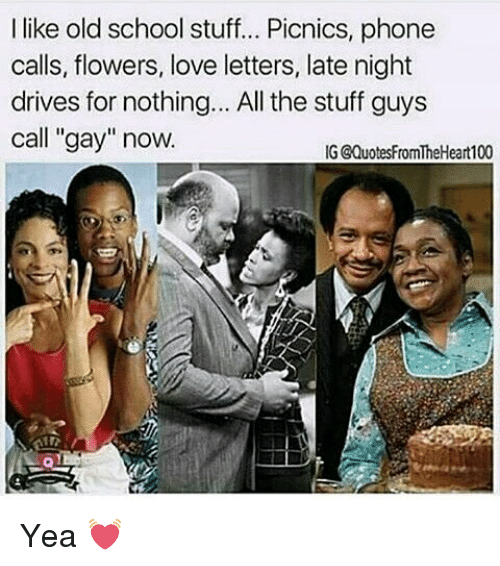 "late night: I like old school stuff... Picnics, phone  calls, flowers, love letters, late night  drives for nothing... All the stuff guys  call ""gay"" now.  IG @Quotes FromTheHeart100 Yea 💓"