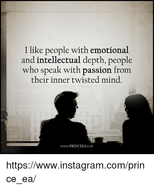 Memes, 🤖, and Depth: I like people with emotional  and intellectual depth, people  who speak with passion from  their inner twisted mind.  www.PRINCEEA.coM https://www.instagram.com/prince_ea/
