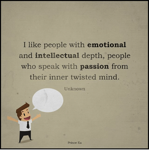 Memes, Prince, and Mind: I like people with emotional  and intellectual depth, people  who speak with passion from  their inner twisted mind.  Unknown  Prince Ea