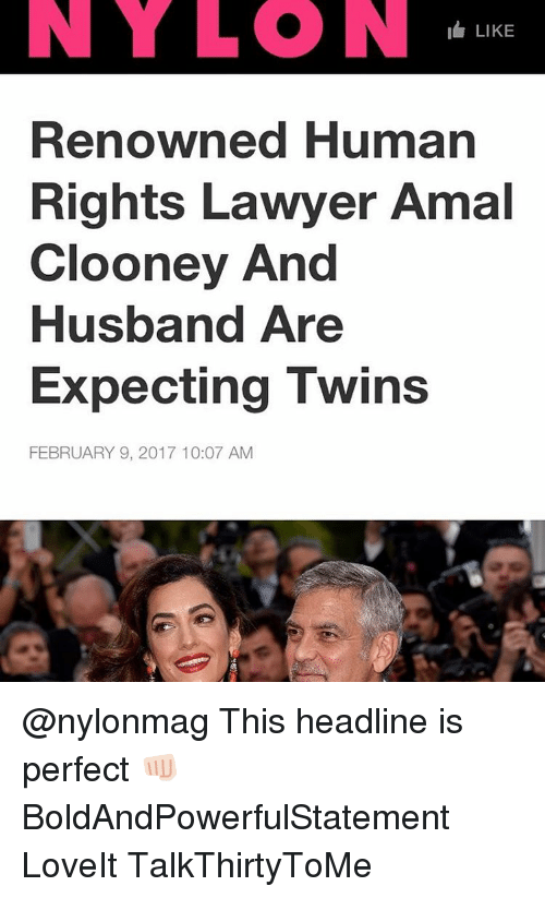 Memes, Amal, and Amal Clooney: I LIKE  Renowned Human  Rights Lawyer Amal  Clooney And  Husband Are  Expecting Twins  FEBRUARY 9, 2017 10:07 AM @nylonmag This headline is perfect 👊🏻 BoldAndPowerfulStatement LoveIt TalkThirtyToMe