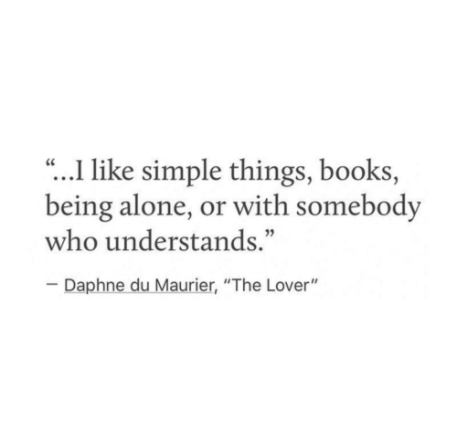 """daphne: .I like simple things, books,  being alone, or with somebody  who understands.""""  CC  Daphne du Maurier, """"The Lover"""""""