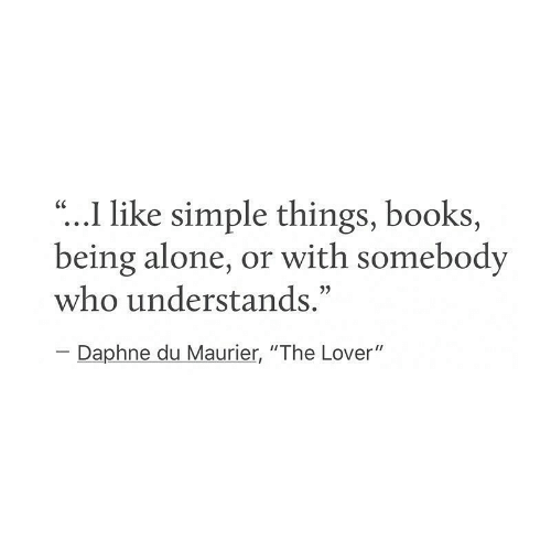 """daphne: """"...I like simple things, books,  being alone, or with somebody  who understands.""""  CC  Daphne du Maurier, """"The Lover"""""""