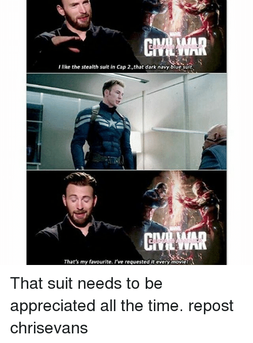 Memes, Blue, and Navy: I like the stealth suit in Cap 2,that dark navy blue suit.  That's my favourite. I've requested it every moviel That suit needs to be appreciated all the time. repost chrisevans