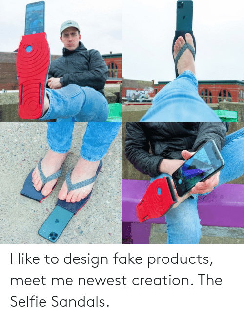 Meet: I like to design fake products, meet me newest creation. The Selfie Sandals.