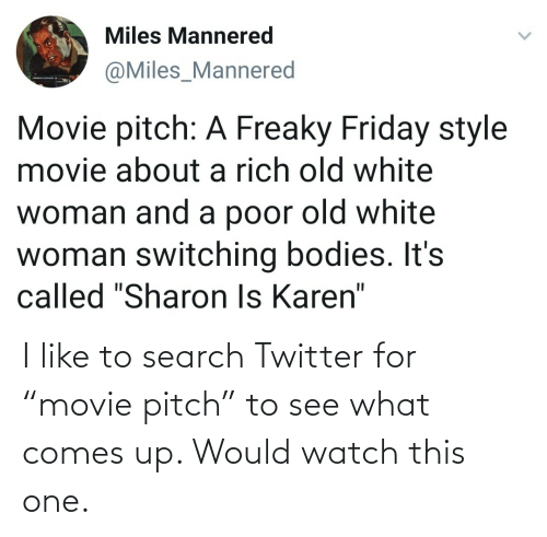 """Search: I like to search Twitter for """"movie pitch"""" to see what comes up. Would watch this one."""