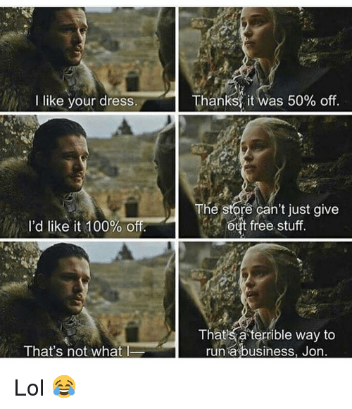 Funny, Lol, and Run: I like your dress  Thanks? it was 50% off  The store can't just give  out free stuf  I'd like it 100900  That s a terrible way to  run a business, Jon  That's not what l Lol 😂