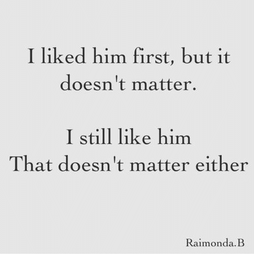 I Like It And Him: I Liked Him First But It Doesn't Matter I Still Like Him