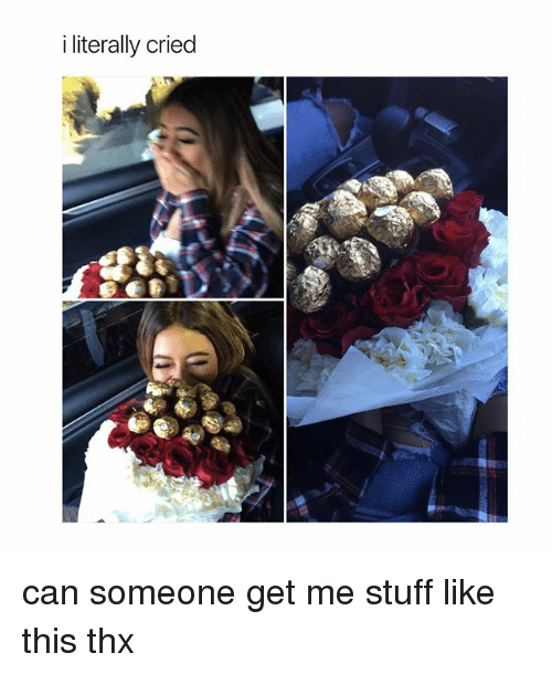 Stuff, Girl Memes, and Can: i literally cried can someone get me stuff like this thx