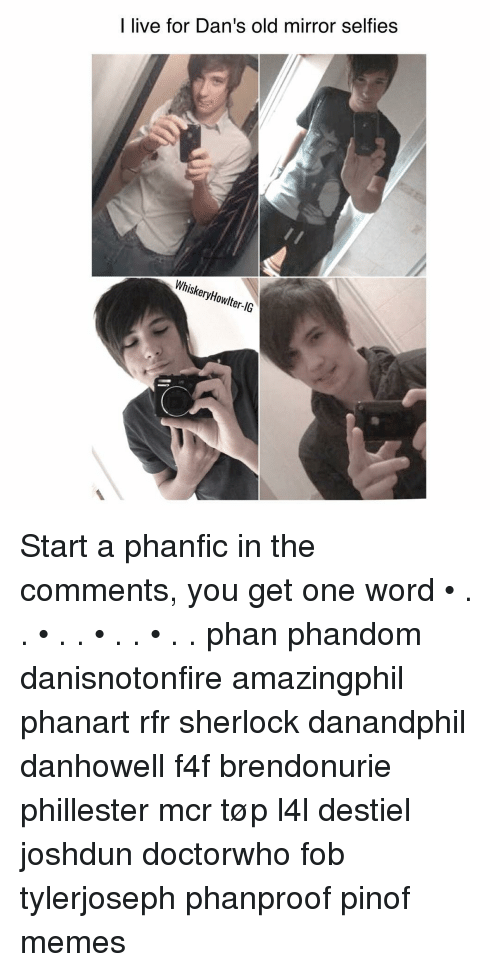 Sherlocking: I live for Dan's old mirror selfies  Whiskery OWlte Start a phanfic in the comments, you get one word • . . • . . • . . • . . phan phandom danisnotonfire amazingphil phanart rfr sherlock danandphil danhowell f4f brendonurie phillester mcr tøp l4l destiel joshdun doctorwho fob tylerjoseph phanproof pinof memes