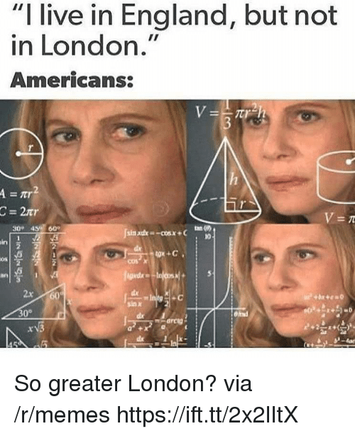 """England, Memes, and Live: """"I live in England, but not  in London.""""  Americans:  =tr  30 45e 60  10  in  0s  an  2x 60  sax  0° So greater London? via /r/memes https://ift.tt/2x2lItX"""