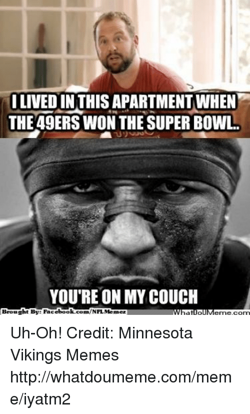Vikings Memes: I LIVED IN THISAPARTMENT WHEN  THE 49ERS WON THE SUPERBOWL.  YOU'RE ON MY COUCH  book  Brought By Face  com/NFL Memez Uh-Oh!