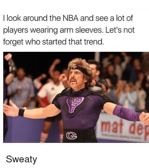 Nba, Dank Memes, and Arms: I look around the NBA and see a lot of  players wearing arm sleeves. Let's not  forget who started that trend.  mat de Sweaty