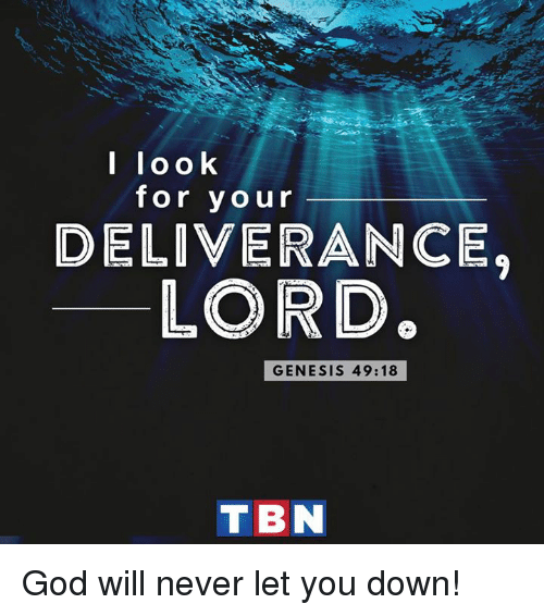tbn: I look  for your  DELIVERANCE.  LORD  GENESIS 49:18  TBN God will never let you down!