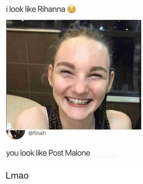 Lmao, Memes, and Post Malone: i look like Rihanna  @finah  you look like Post Malone Lmao