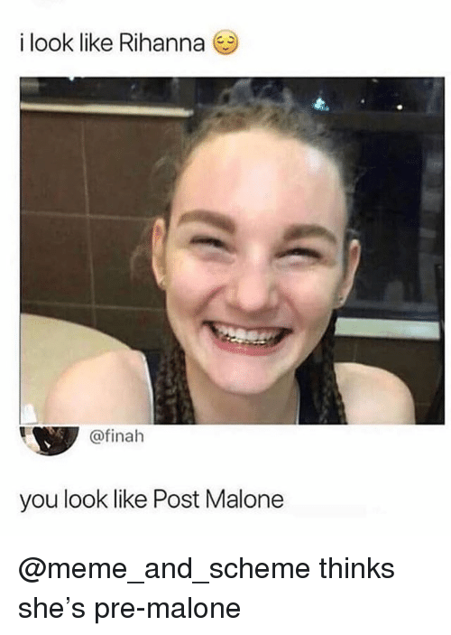 Funny, Meme, and Post Malone: i look like Rihanna  @finah  you look like Post Malone @meme_and_scheme thinks she's pre-malone