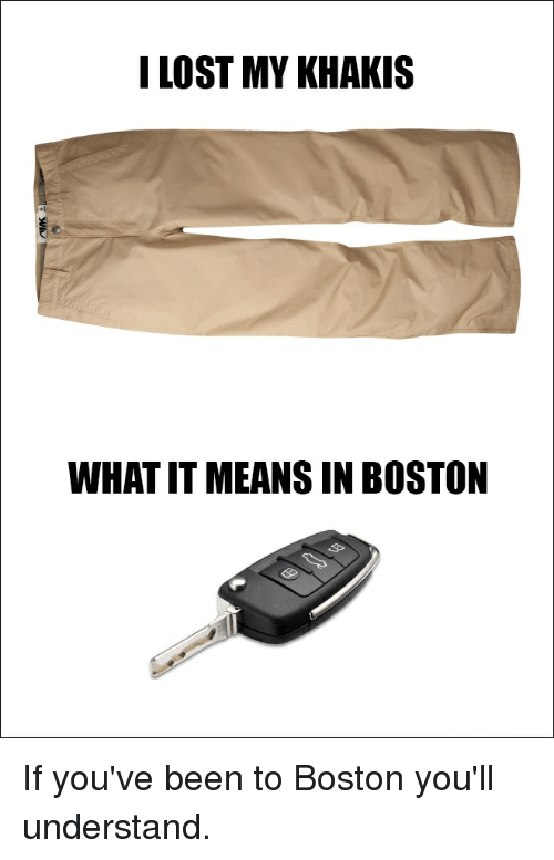 Funny, Lost, and Boston: I LOST MY KHAKIS  WHAT IT MEANSIN BOSTON If you've been to Boston you'll understand.