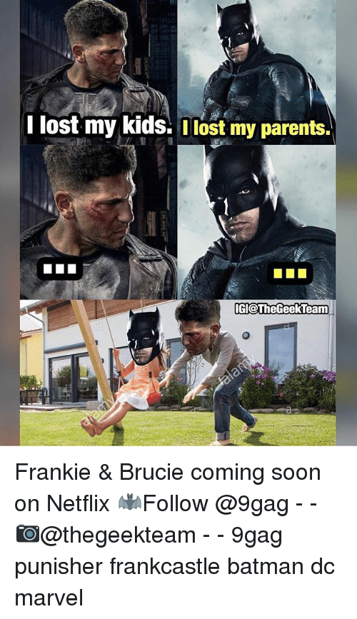 Punisher: I lost my kids. lost my parents.  dl@TheGeekTeam Frankie & Brucie coming soon on Netflix 🦇Follow @9gag - - 📷@thegeekteam - - 9gag punisher frankcastle batman dc marvel