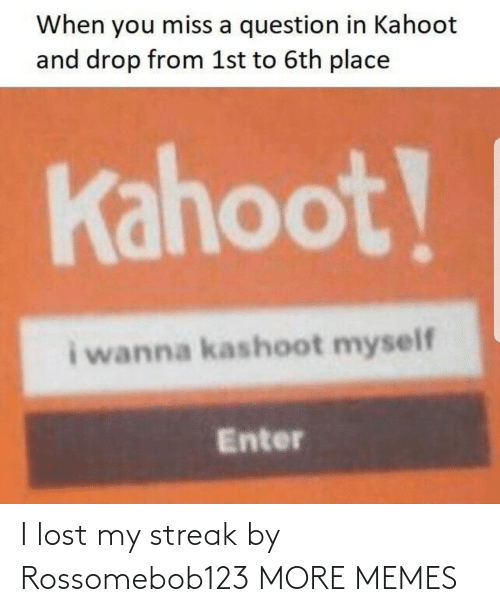 streak: I lost my streak by Rossomebob123 MORE MEMES