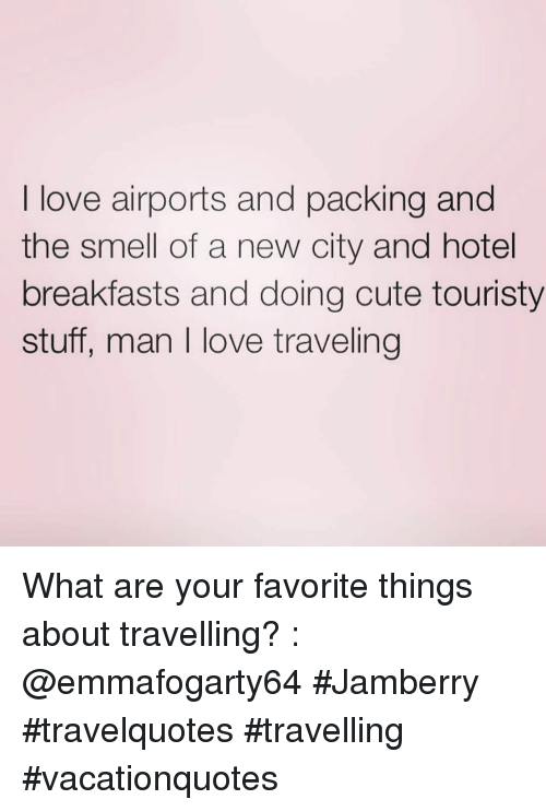 Travelling: I love airports and packing and  the smell of a new city and hotel  breakfasts and doing cute touristy  stuff, man I love traveling What are your favorite things about travelling? : @emmafogarty64 #Jamberry #travelquotes #travelling #vacationquotes