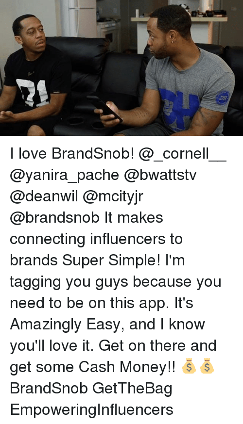 Love, Memes, and Money: I love BrandSnob! @_cornell__ @yanira_pache @bwattstv @deanwil @mcityjr @brandsnob It makes connecting influencers to brands Super Simple! I'm tagging you guys because you need to be on this app. It's Amazingly Easy, and I know you'll love it. Get on there and get some Cash Money!! 💰💰 BrandSnob GetTheBag EmpoweringInfluencers