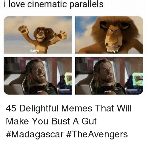 arty: i love cinematic parallels  Marty  arty!!!  Lokil  Lokil! 45 Delightful Memes That Will Make You Bust A Gut #Madagascar #TheAvengers