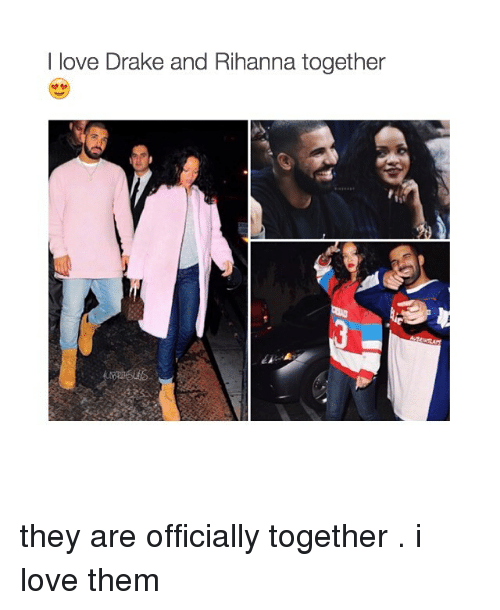 love drake: I love Drake and Rihanna together they are officially together . i love them