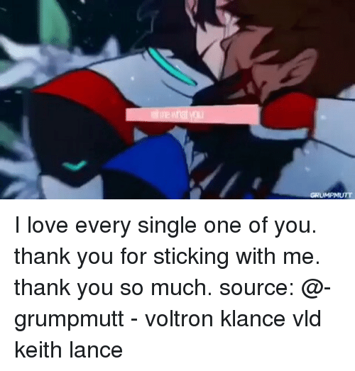 Voltron Klance: I love every single one of you. thank you for sticking with me. thank you so much. source: @-grumpmutt - voltron klance vld keith lance