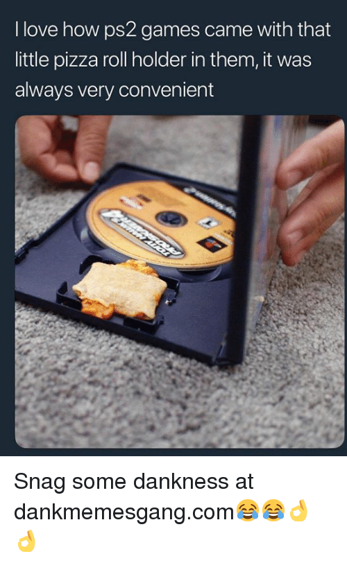 snag: I love how ps2 games came with that  little pizza roll holder in them, it was  always very convenient Snag some dankness at dankmemesgang.com😂😂👌👌
