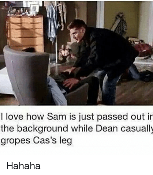 groped: I love how Sam is just passed out in  the background while Dean casually  gropes Cas's leg Hahaha