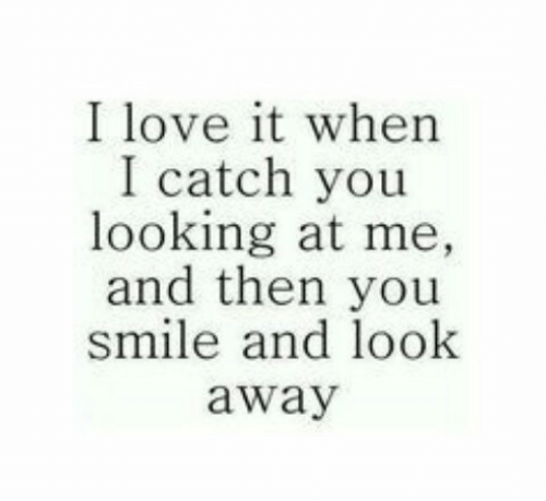 look-away: I love it when  I catch you  looking at me,  and then you  smile and look  away