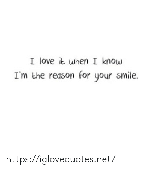 your smile: I love it when I know  I'm the reason for your smile. https://iglovequotes.net/