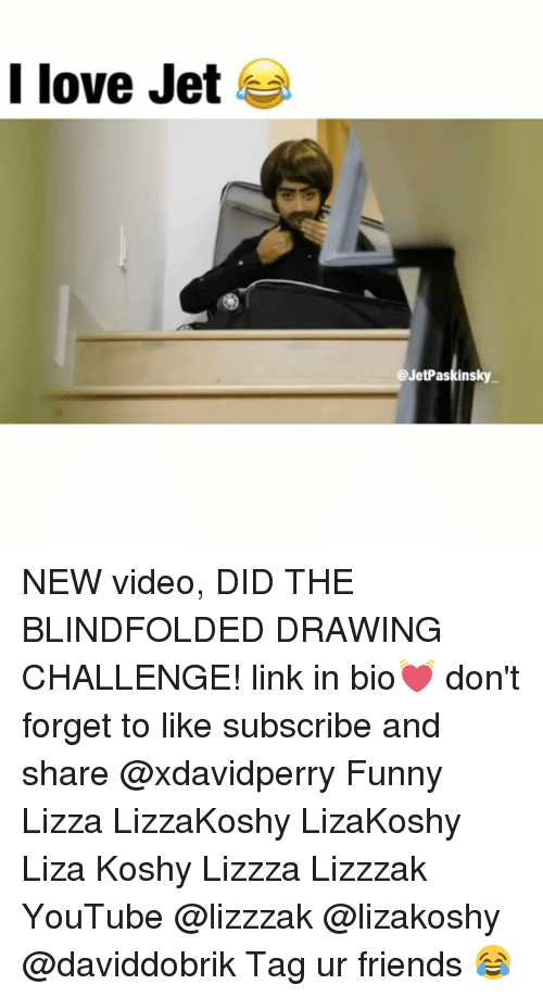 Liza Koshy: I love Jet  @JetPaskinsky NEW video, DID THE BLINDFOLDED DRAWING CHALLENGE! link in bio💓 don't forget to like subscribe and share @xdavidperry Funny Lizza LizzaKoshy LizaKoshy Liza Koshy Lizzza Lizzzak YouTube @lizzzak @lizakoshy @daviddobrik Tag ur friends 😂