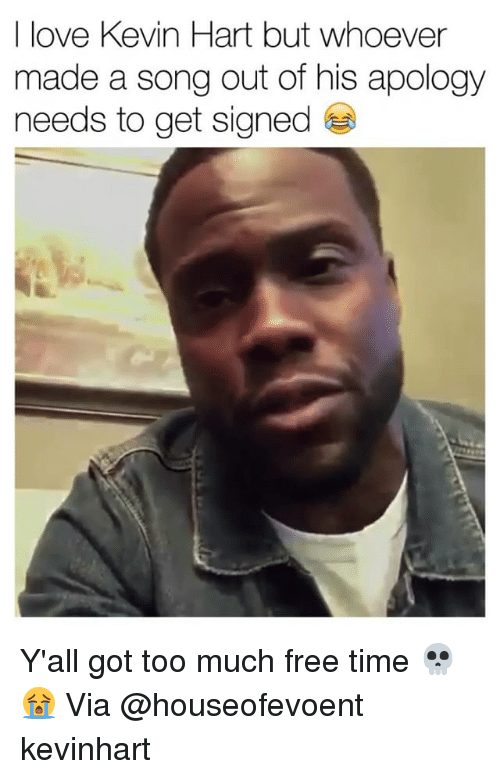 Funny, Kevin Hart, and Love: I love Kevin Hart but whoever  made a song out of his apology  needs to get signed Y'all got too much free time 💀😭 Via @houseofevoent kevinhart
