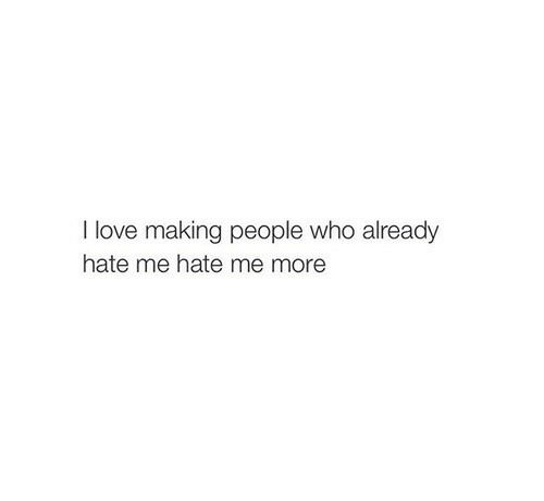 Hate Me: I love making people who already  hate me hate me more