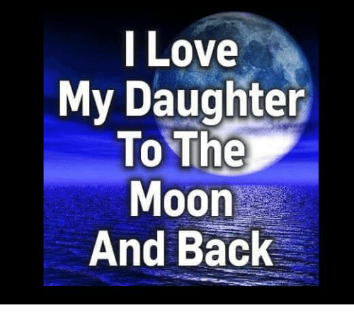 i love my daughter to the moon and back 9001021 i love my daughter to the moon and back meme on sizzle