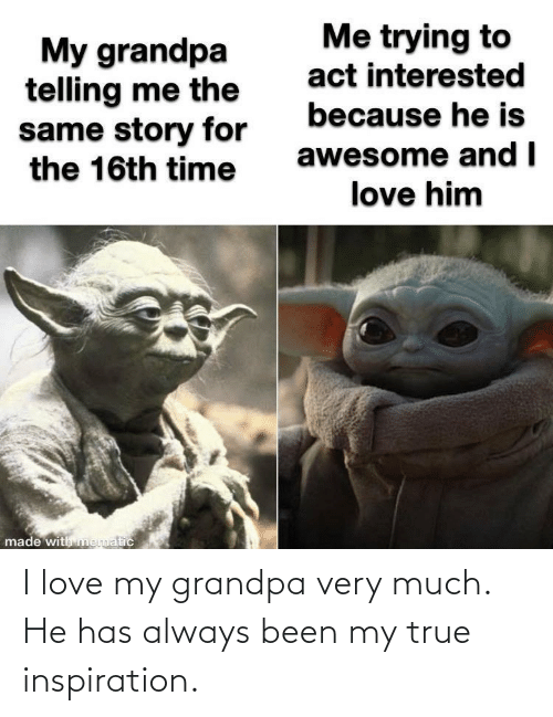 He Has: I love my grandpa very much. He has always been my true inspiration.