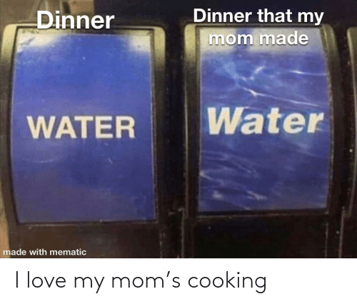 Love My Mom: I love my mom's cooking