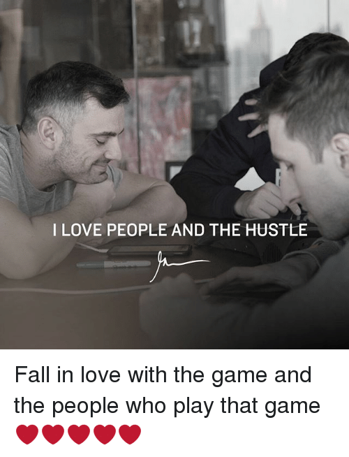 Fall, Love, and Memes: I LOVE PEOPLE AND THE HUSTLE Fall in love with the game and the people who play that game ❤️❤️❤️❤️❤️