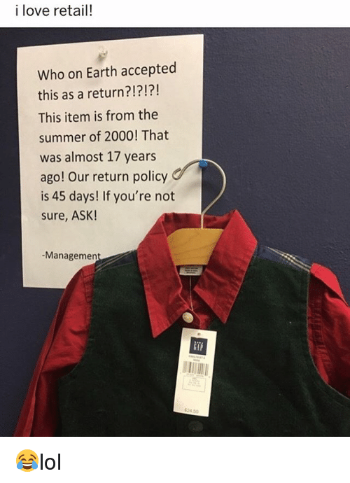 Love, Memes, and Summer: i love retail!  Who on Earth accepted  this as a return?!?!?!  This item is from the  summer of 2000! That  was almost 17 years  ago! Our return policy  is 45 days! If you're not  sure, ASK!  -Managemen  in  $2450 😂lol