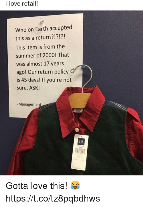 Love, Memes, and Summer: i love retail!  Who on Earth accepted  this as a return?!?!?!  This item is from the  summer of 2000! That  was almost 17 years  ago! Our return policy  is 45 days! If you're not  sure, ASK!  Managemen  in  24 50 Gotta love this! 😂 https://t.co/tz8pqbdhws
