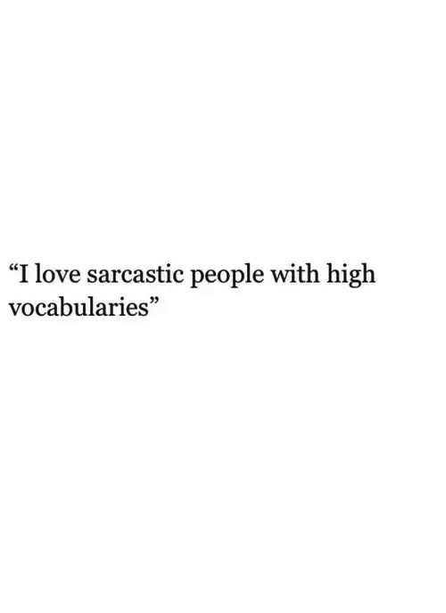 "Love, High, and Sarcastic: ""I love sarcastic people with high  vocabularies"""