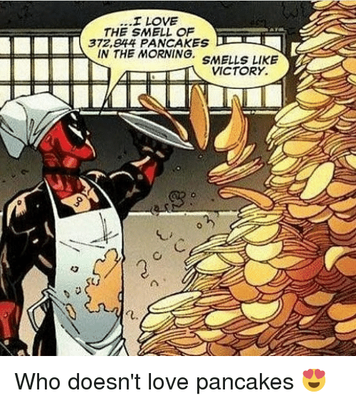 Love, Memes, and Smell: I LOVE  THE SMELL OF  372,844 PANCAKES  IN THE MORNING  SMELLS LIKE  VICTORY Who doesn't love pancakes 😍