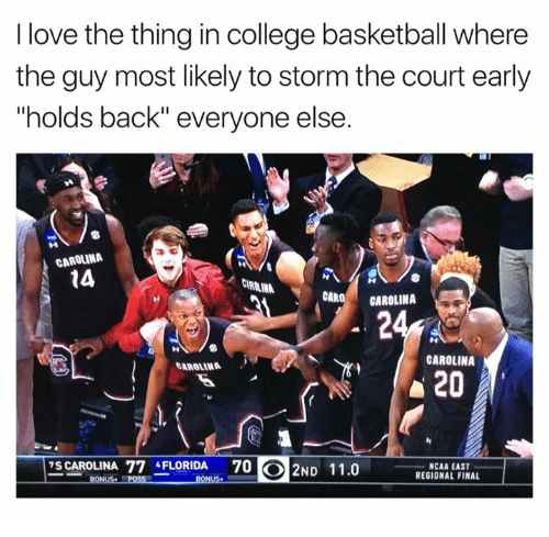 """College basketball: I love the thing in college basketball where  the guy most likely to storm the court early  """"holds back"""" everyone else  CAROLINA  14  CARO  CAROLINA  CAROLINA  20  7S CAROLINA 77 FLORIDA  70 2ND 11.0  NCAA EAST  REGIONAL FINAL  BONUS"""