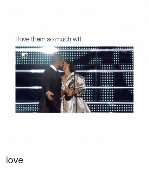 Love, Wtf, and Girl Memes: i love them so much wtf love