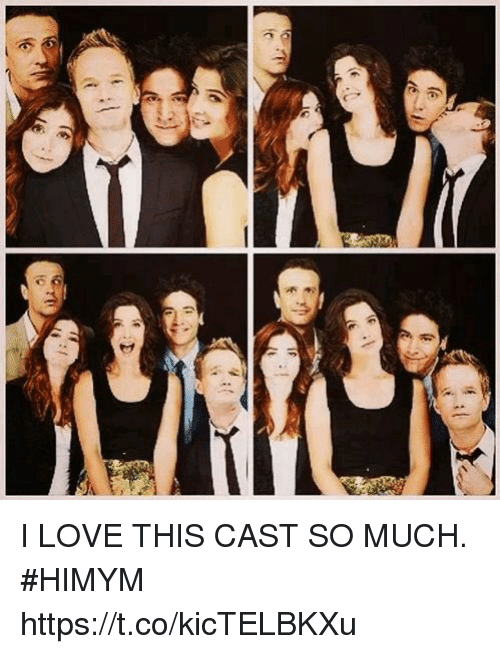 Love, Memes, and 🤖: I LOVE THIS CAST SO MUCH. #HIMYM https://t.co/kicTELBKXu