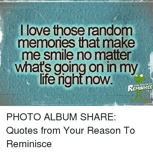 I Love Those Random Memories That Make Me Smile No Matter