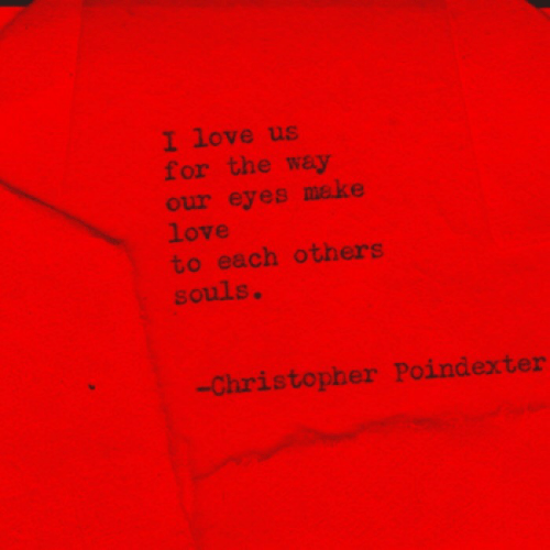 make love: I love us  for the way  our eyes make  love  to each others  souls.  Christopher Poindexter